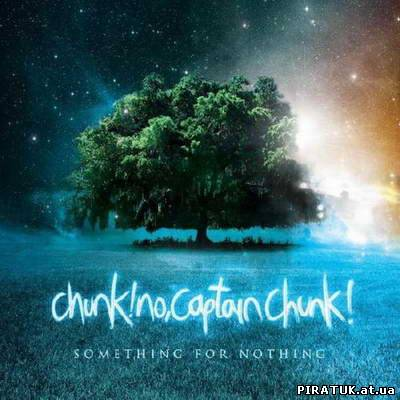 Chunk! No, Captain Chunk! - Something For Nothing (2010)