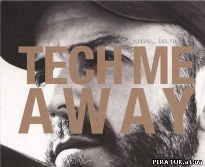 Mikael Delta - Tech Me Away (2010) FLAC